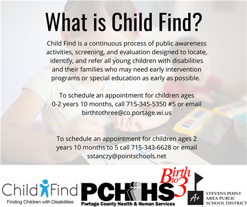 Child Find is a continuous process of public awareness activities, screening, and evaluation designed to locate, identify, an