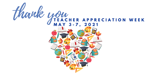 Thank You, Teacher Appreciation Week, May 3-7, 2021